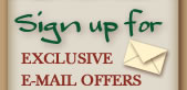 Sign up for exclusive e-mail offers